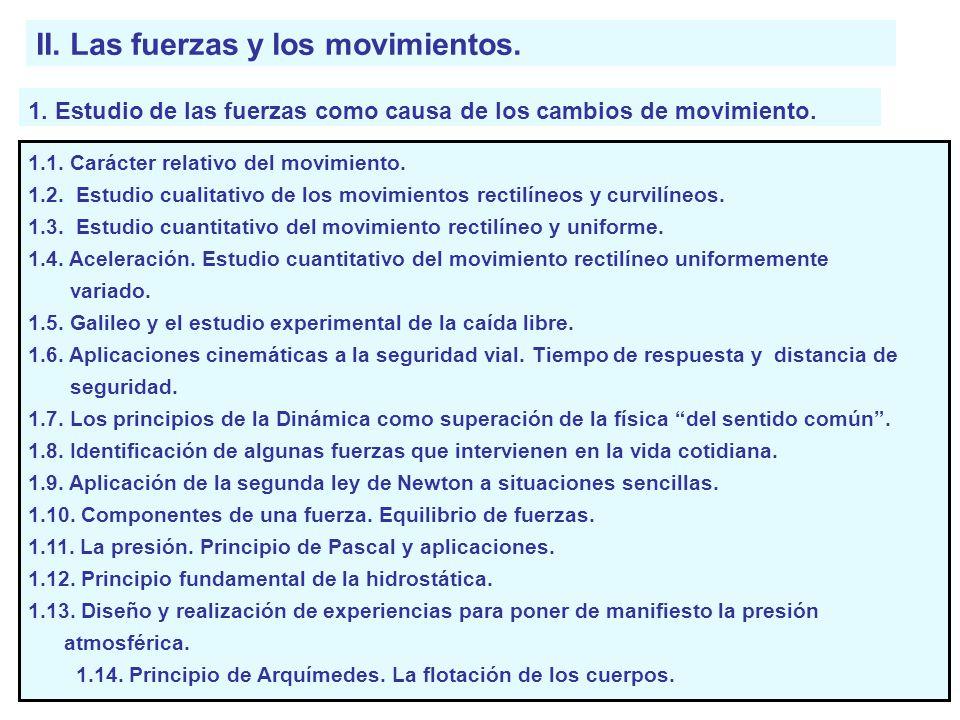 II. Las fuerzas y los movimientos. 1. Estudio de las fuerzas como causa de los cambios de movimiento. 1.1. Carácter relativo del movimiento. 1.2. Estu