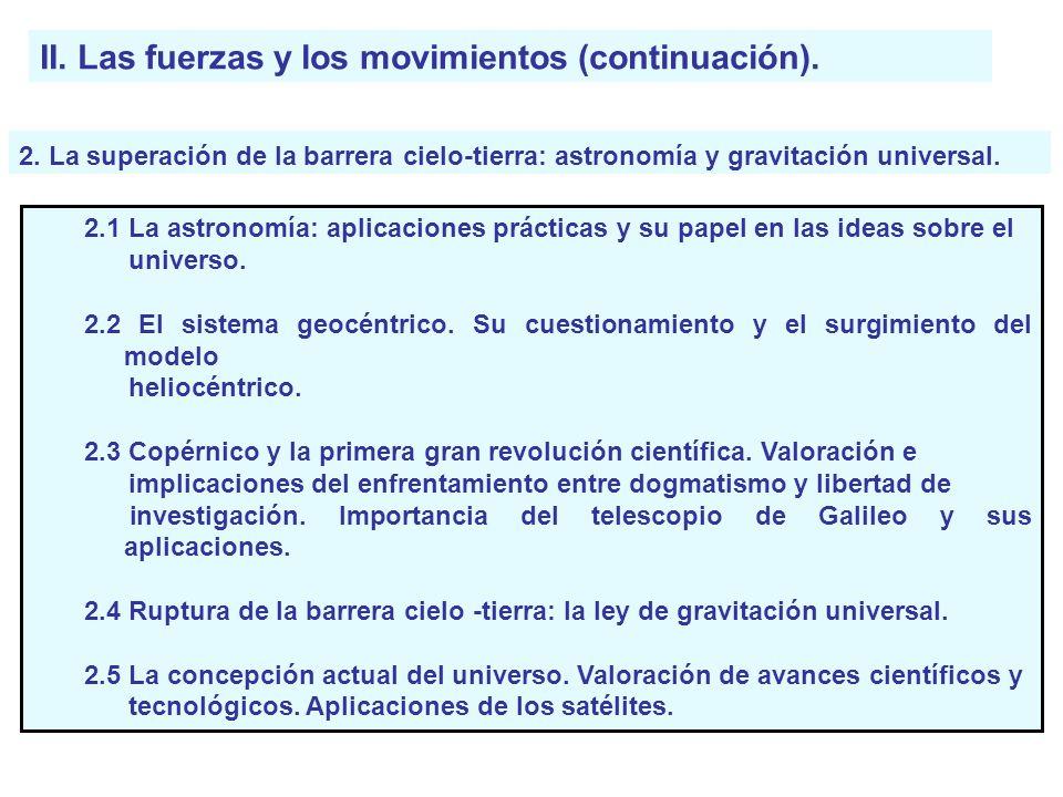 II. Las fuerzas y los movimientos (continuación). 2. La superación de la barrera cielo-tierra: astronomía y gravitación universal. 2.1 La astronomía: