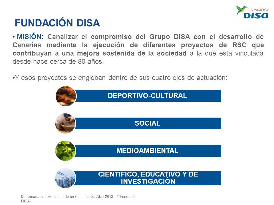 FUNDACIÓN DISA MISIÓN: Canalizar el compromiso del Grupo DISA con el desarrollo de Canarias mediante la ejecución de diferentes proyectos de RSC que c