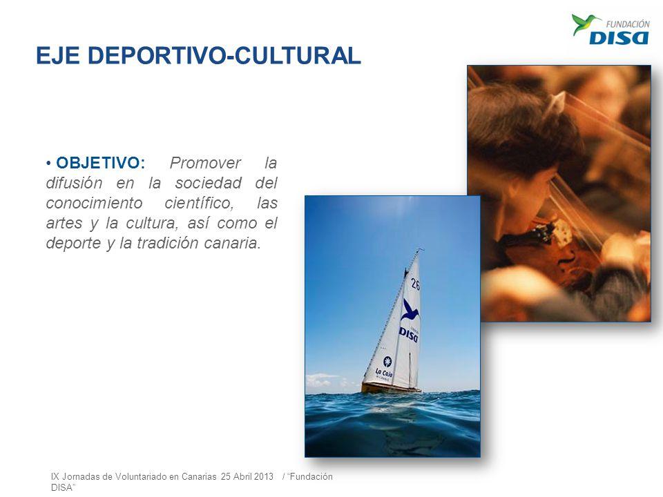 EJE DEPORTIVO-CULTURAL OBJETIVO: Promover la difusión en la sociedad del conocimiento científico, las artes y la cultura, así como el deporte y la tra