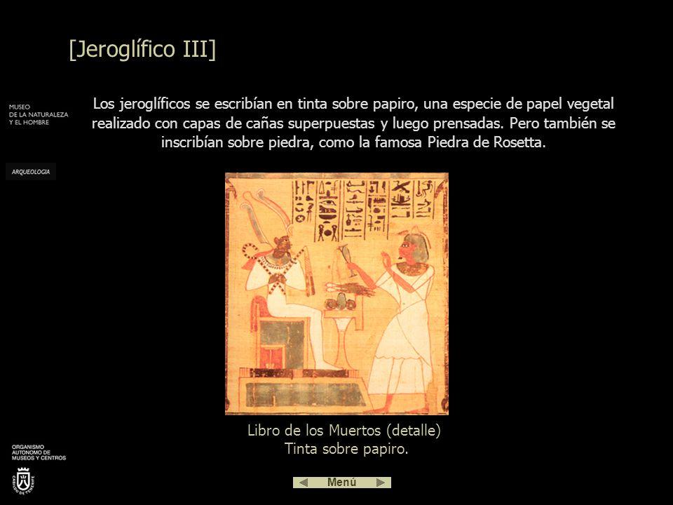 La escritura jeroglífica es una mezcla de pictogramas que representan ideas o palabras: y de otros pictogramas que representan sonidos: = t Símbolo del dios solar, Ra [Jeroglífico II] Menú