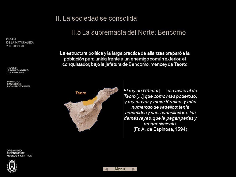 II. La sociedad se consolida II.5 La supremacía del Norte: Bencomo La estructura política y la larga práctica de alianzas preparó a la población para