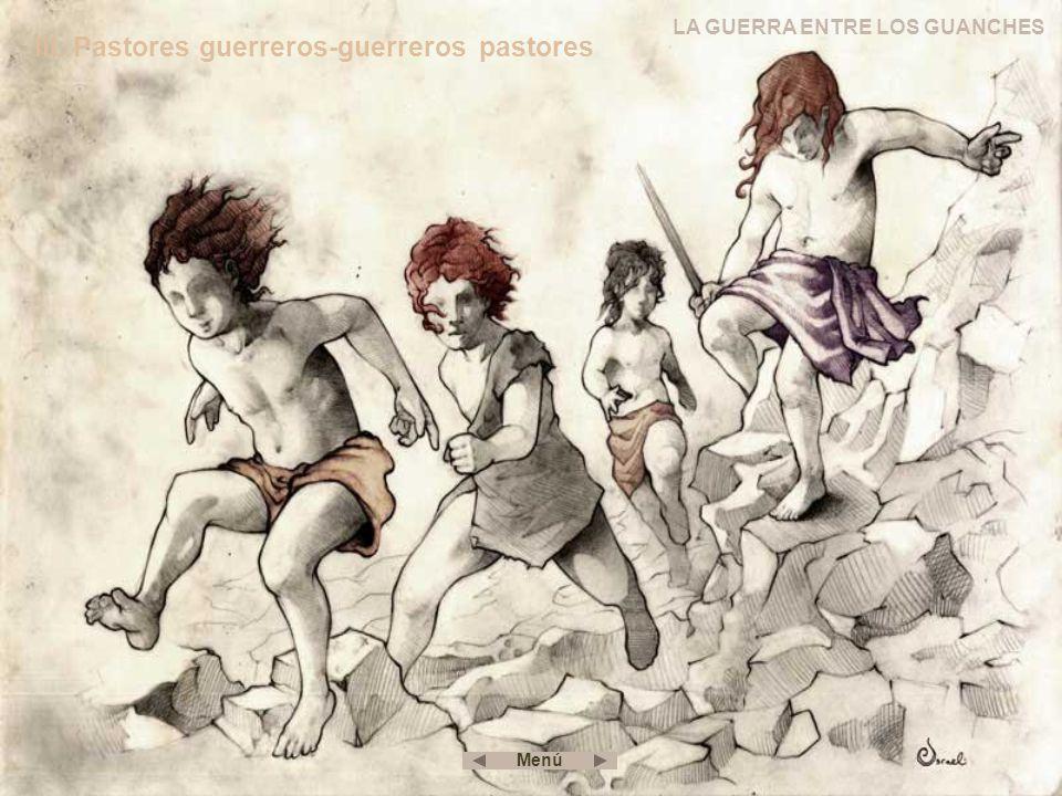 III. Pastores guerreros-guerreros pastores LA GUERRA ENTRE LOS GUANCHES Menú