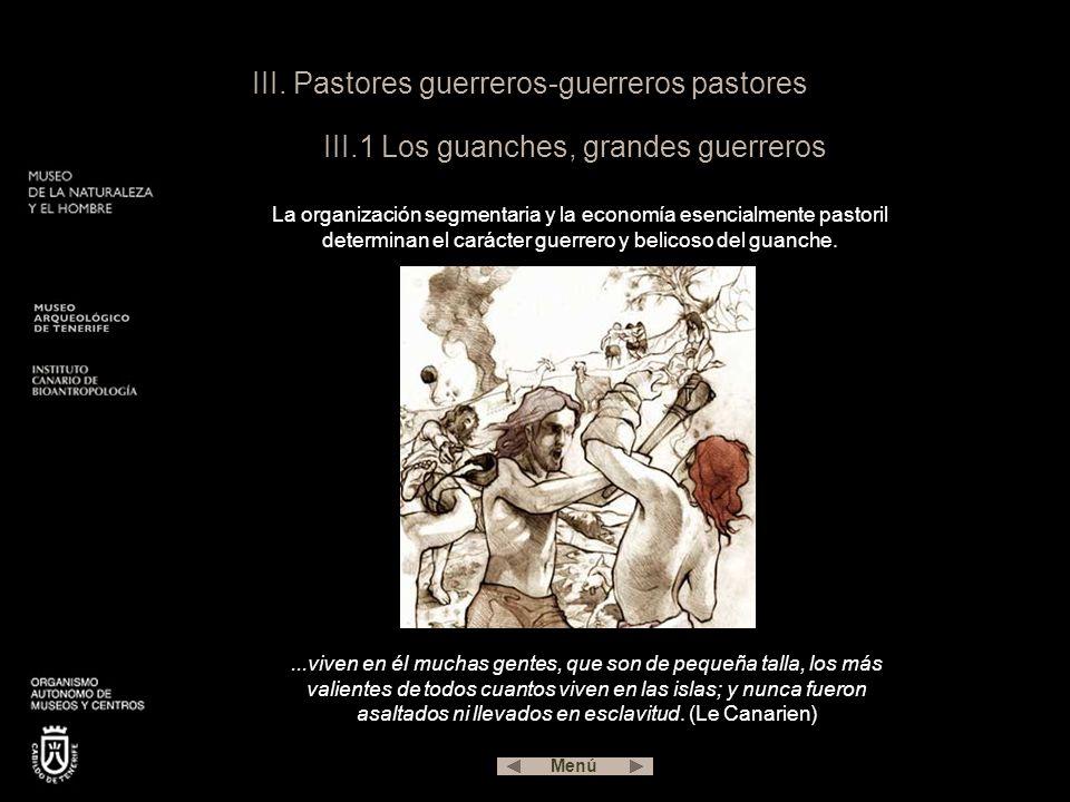 III. Pastores guerreros-guerreros pastores III.1 Los guanches, grandes guerreros La organización segmentaria y la economía esencialmente pastoril dete