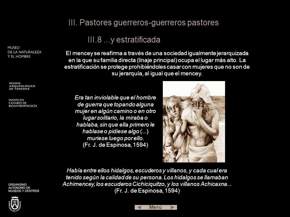 III. Pastores guerreros-guerreros pastores III.8...y estratificada El mencey se reafirma a través de una sociedad igualmente jerarquizada en la que su