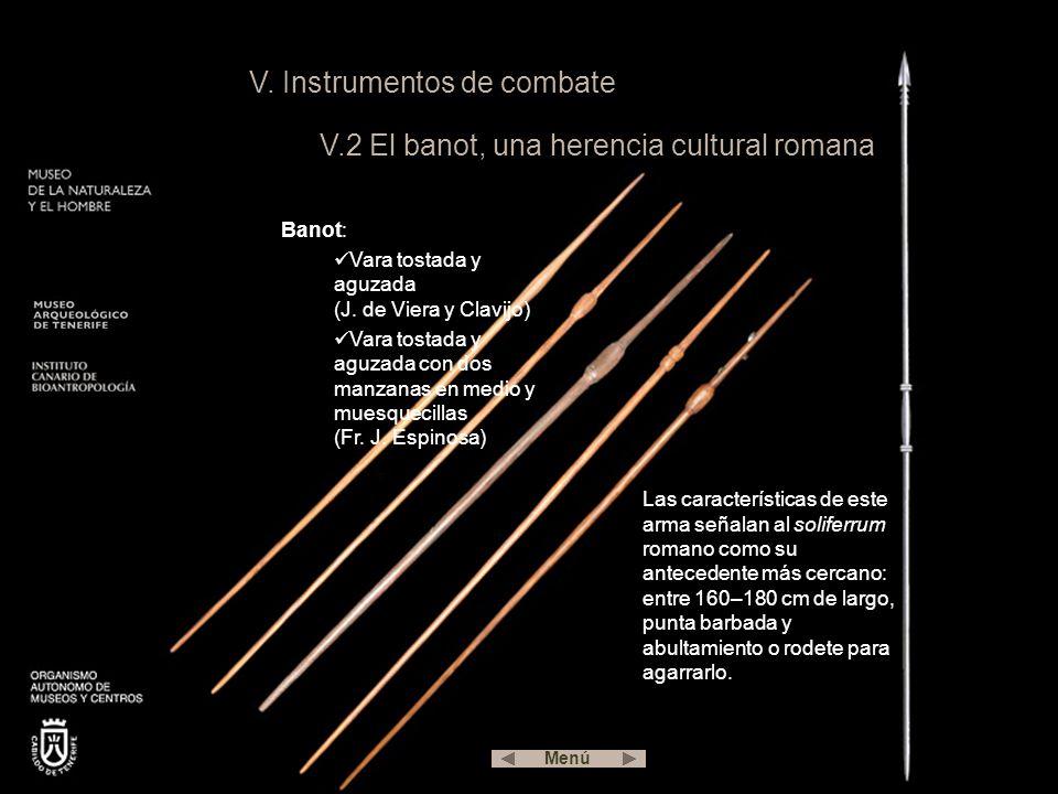 V. Instrumentos de combate V.2 El banot, una herencia cultural romana Las características de este arma señalan al soliferrum romano como su antecedent