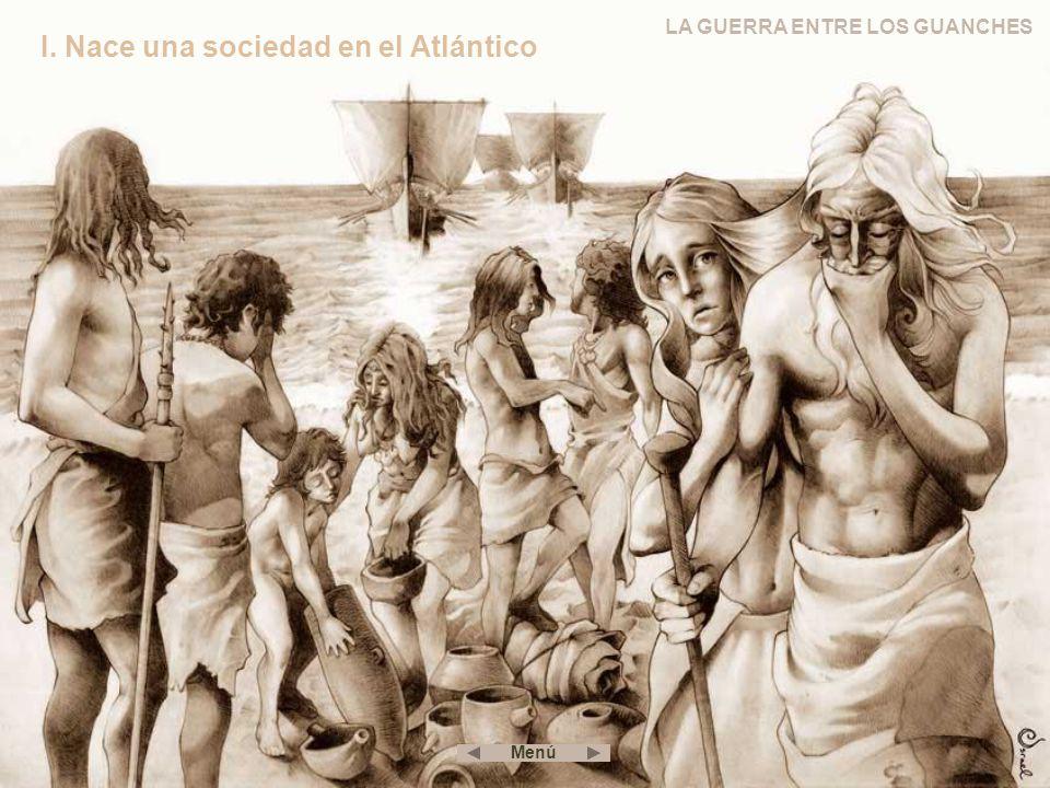 I. Nace una sociedad en el Atlántico LA GUERRA ENTRE LOS GUANCHES Menú