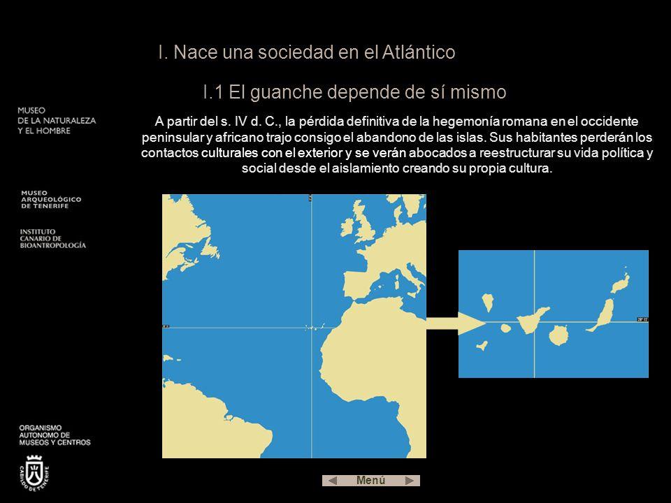 I.Nace una sociedad en el Atlántico I.1 El guanche depende de sí mismo A partir del s.