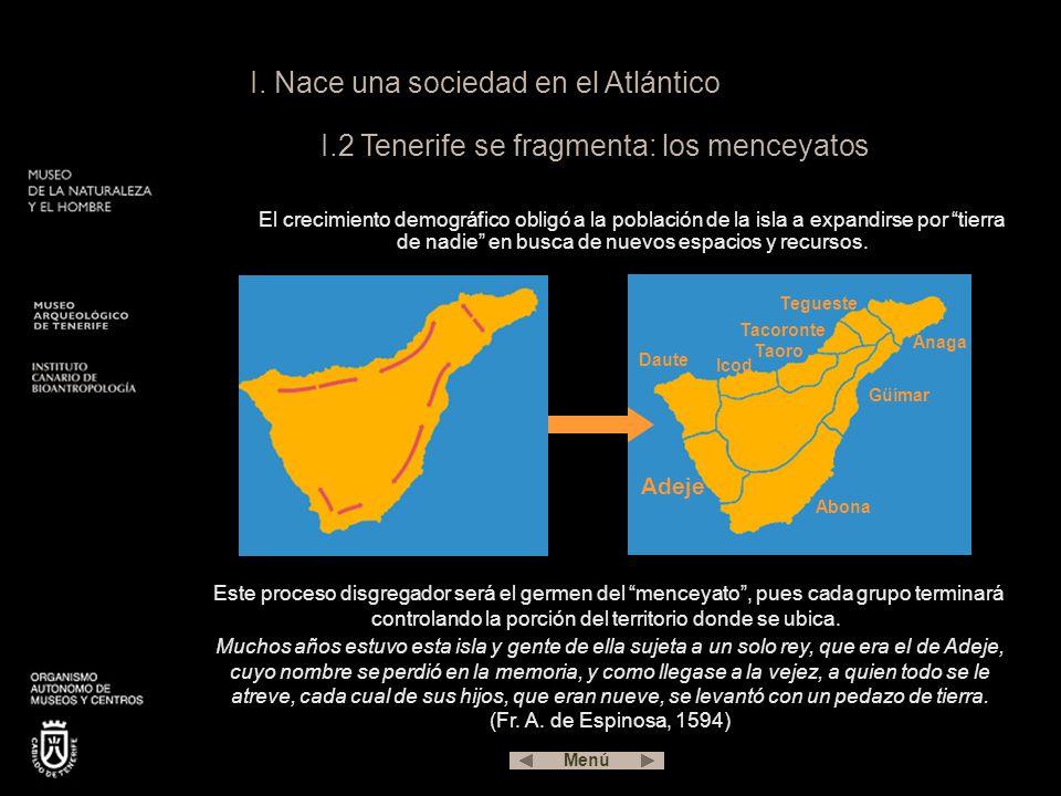 I. Nace una sociedad en el Atlántico I.2 Tenerife se fragmenta: los menceyatos Este proceso disgregador será el germen del menceyato, pues cada grupo