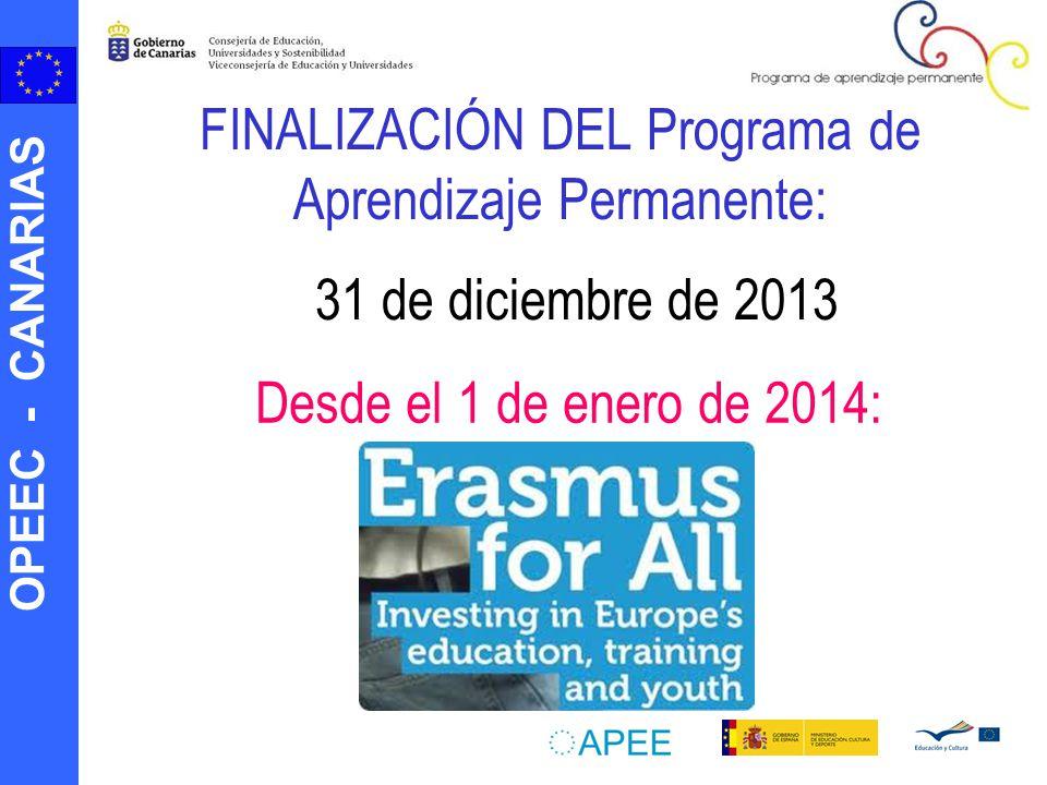 OPEEC - CANARIAS FINALIZACIÓN DEL Programa de Aprendizaje Permanente: 31 de diciembre de 2013 Desde el 1 de enero de 2014: