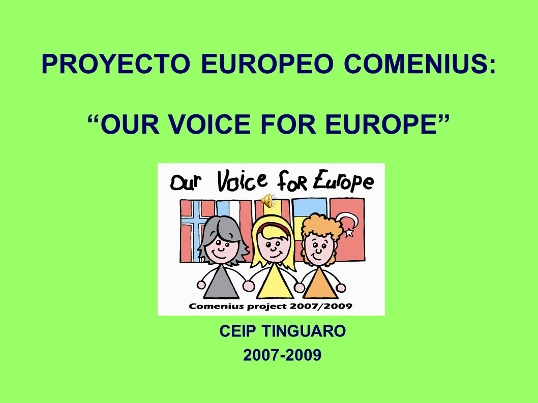 PROYECTO EUROPEO COMENIUS: OUR VOICE FOR EUROPE CEIP TINGUARO 2007-2009