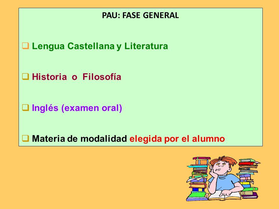 PAU: FASE GENERAL Lengua Castellana y Literatura Historia o Filosofía Inglés (examen oral) Materia de modalidad elegida por el alumno
