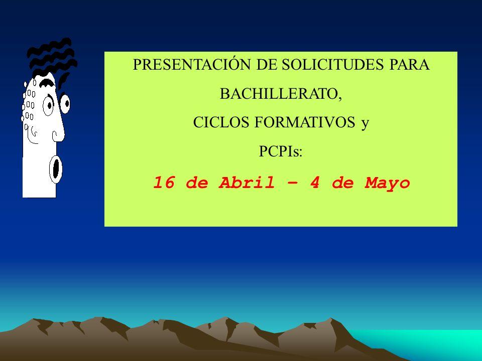 PRESENTACIÓN DE SOLICITUDES PARA BACHILLERATO, CICLOS FORMATIVOS y PCPIs: 16 de Abril – 4 de Mayo