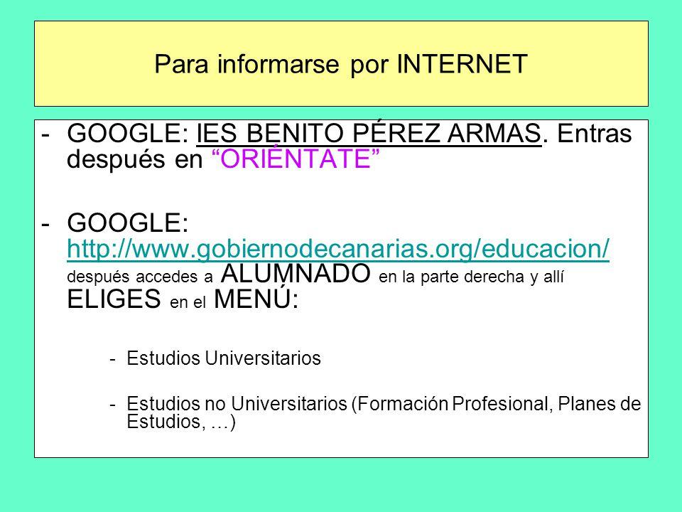 Para informarse por INTERNET -GOOGLE: IES BENITO PÉREZ ARMAS.