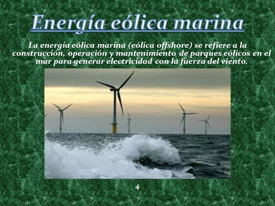 La energía eólica marina (eólica offshore) se refiere a la construcción, operación y mantenimiento de parques eólicos en el mar para generar electrici