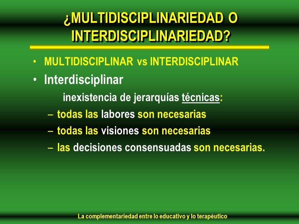 La complementariedad entre lo educativo y lo terapéutico ¿MULTIDISCIPLINARIEDAD O INTERDISCIPLINARIEDAD.