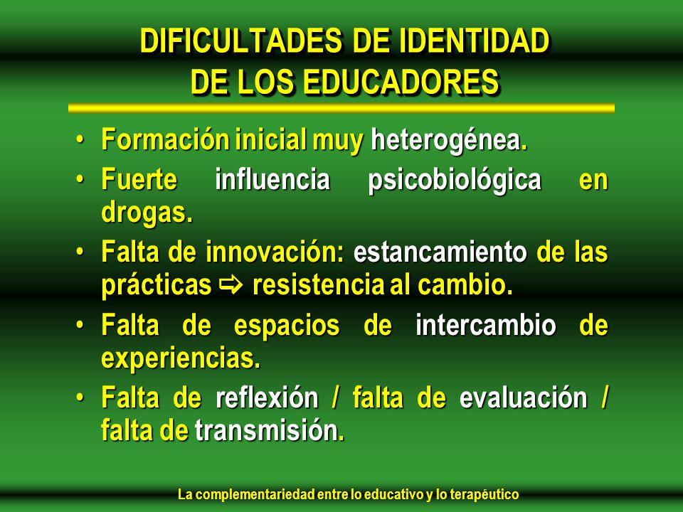 La complementariedad entre lo educativo y lo terapéutico DIFICULTADES DE IDENTIDAD DE LOS EDUCADORES Formación inicial muy heterogénea.