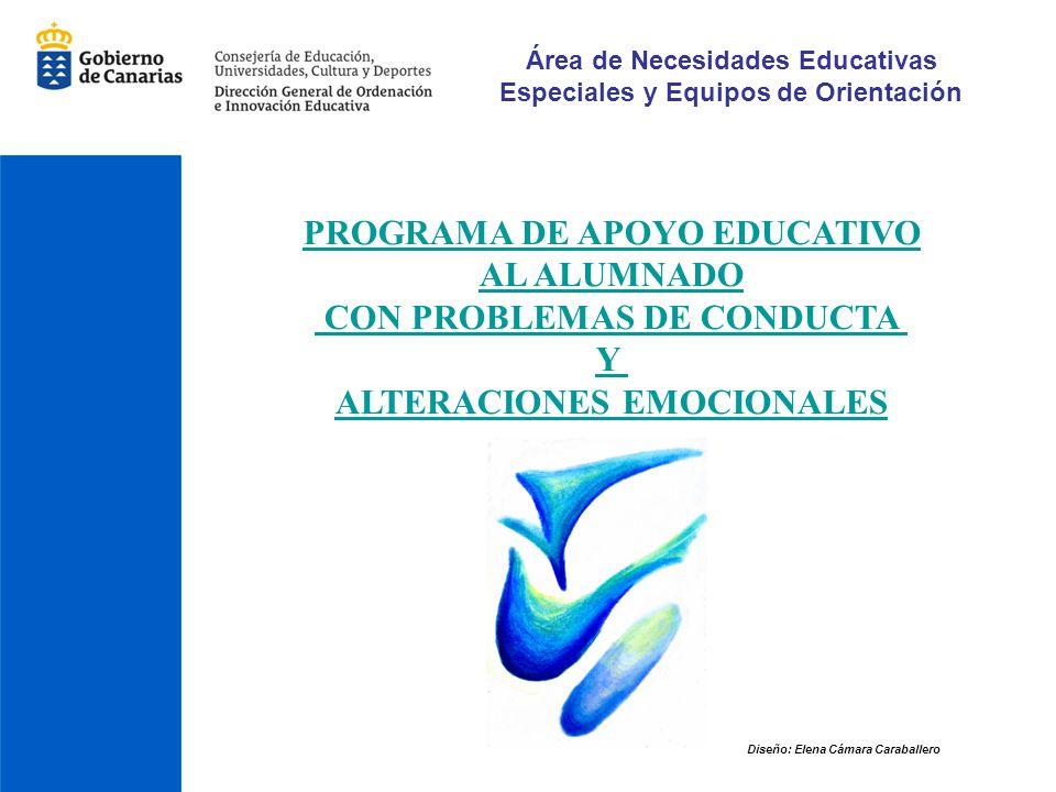 Área de Necesidades Educativas Especiales y Equipos de Orientación PROGRAMA DE APOYO EDUCATIVO AL ALUMNADO CON PROBLEMAS DE CONDUCTA Y ALTERACIONES EM