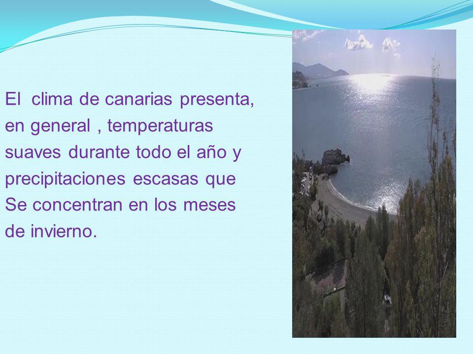El clima de canarias presenta, en general, temperaturas suaves durante todo el año y precipitaciones escasas que Se concentran en los meses de invierno.
