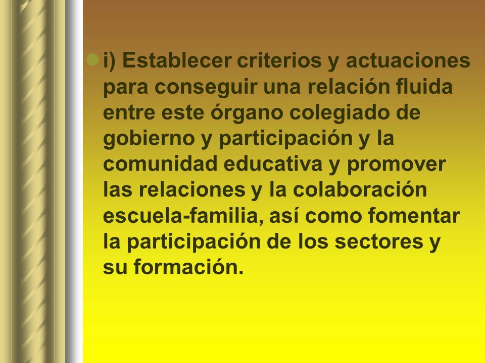 i) Establecer criterios y actuaciones para conseguir una relación fluida entre este órgano colegiado de gobierno y participación y la comunidad educat
