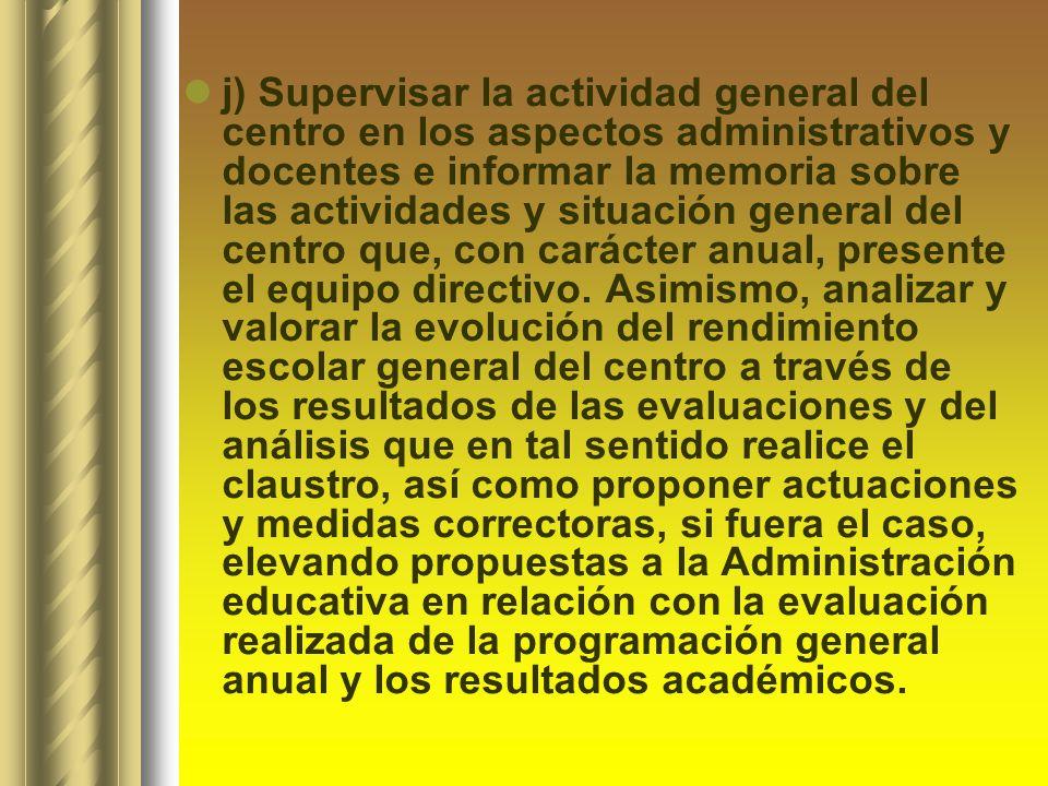 j) Supervisar la actividad general del centro en los aspectos administrativos y docentes e informar la memoria sobre las actividades y situación gener