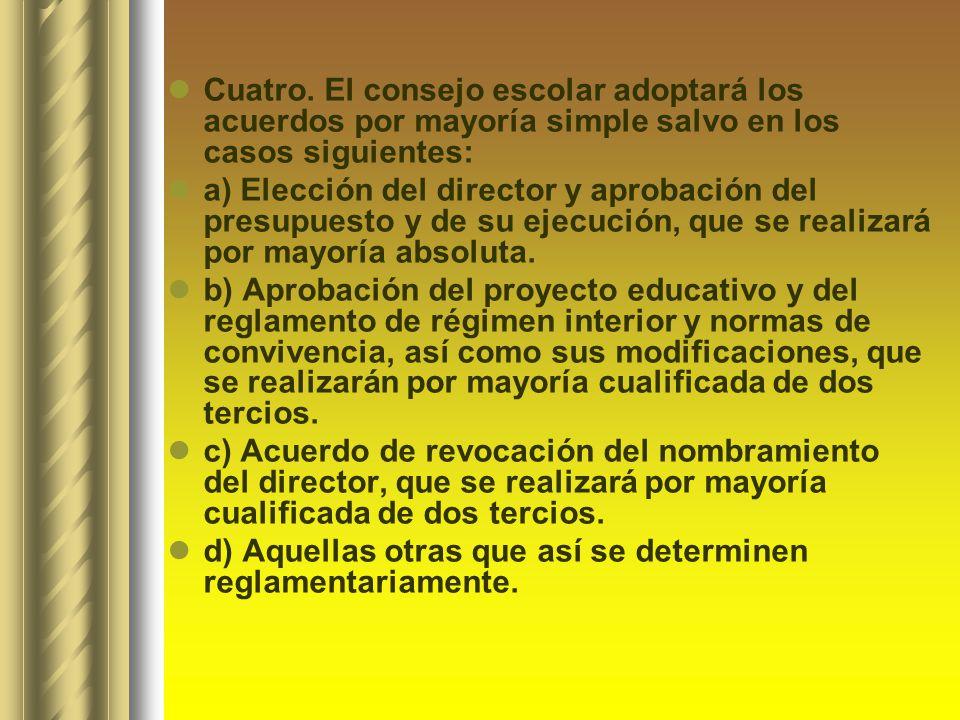 Cuatro. El consejo escolar adoptará los acuerdos por mayoría simple salvo en los casos siguientes: a) Elección del director y aprobación del presupues