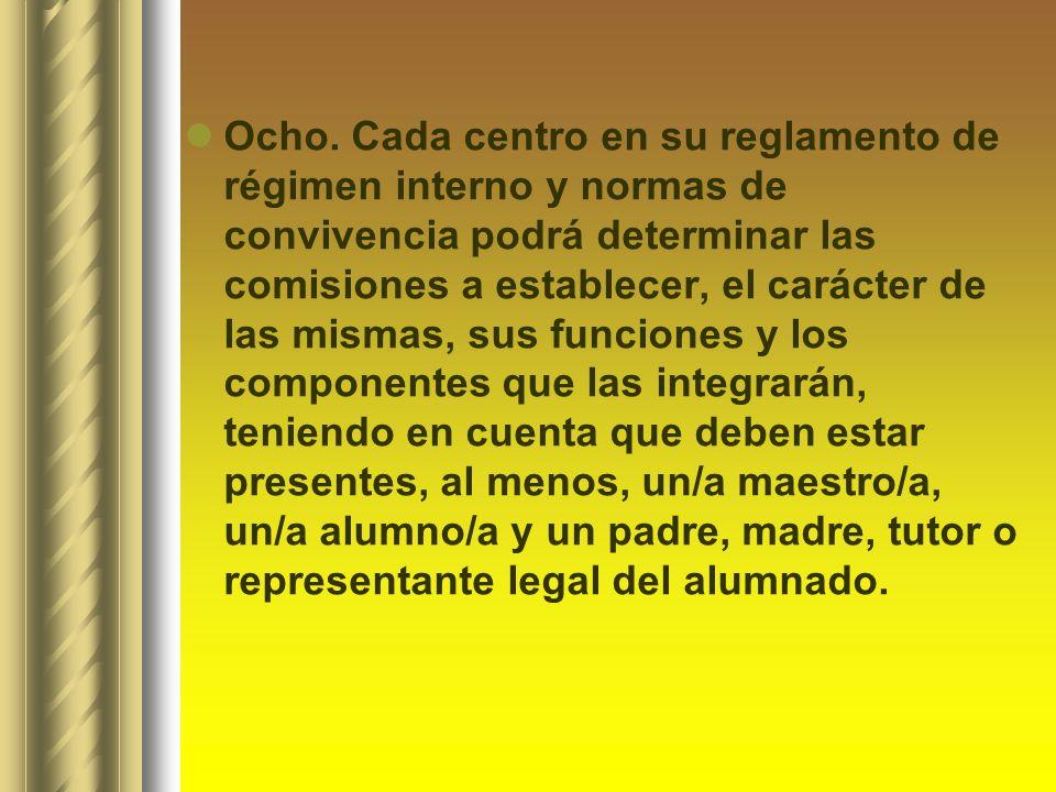 Ocho. Cada centro en su reglamento de régimen interno y normas de convivencia podrá determinar las comisiones a establecer, el carácter de las mismas,