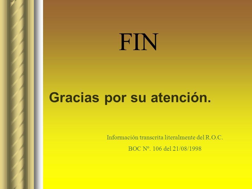 FIN Gracias por su atención. Información transcrita literalmente del R.O.C. BOC Nº. 106 del 21/08/1998