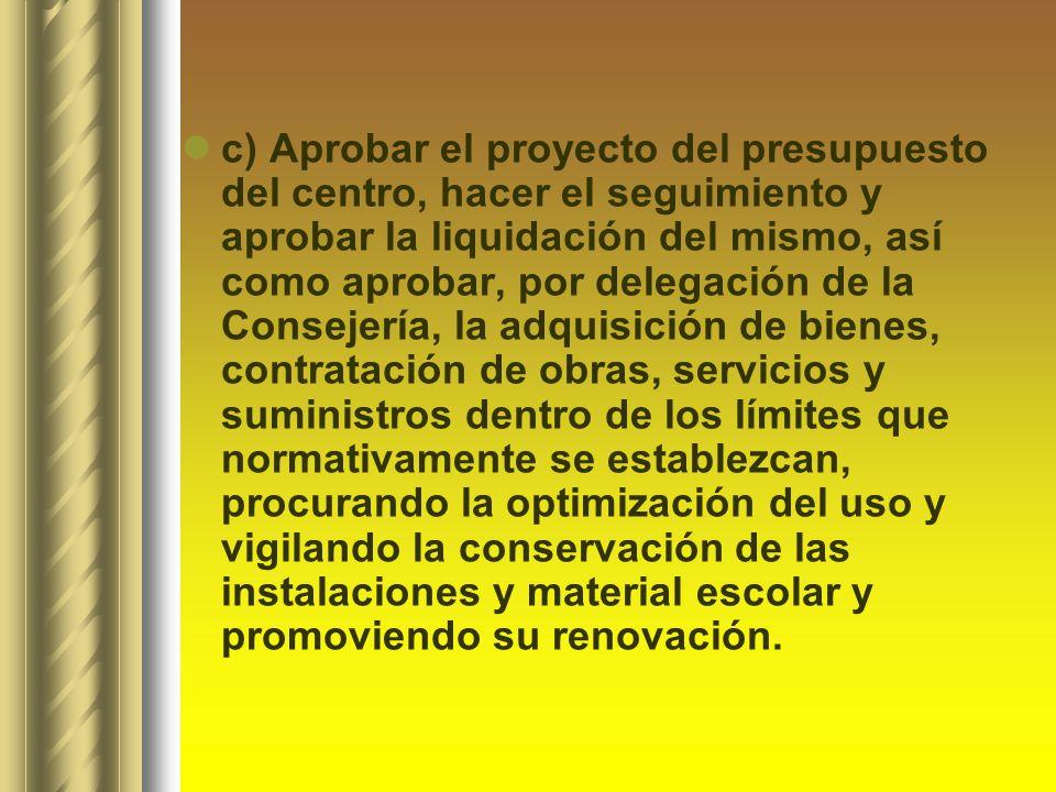 c) Aprobar el proyecto del presupuesto del centro, hacer el seguimiento y aprobar la liquidación del mismo, así como aprobar, por delegación de la Con