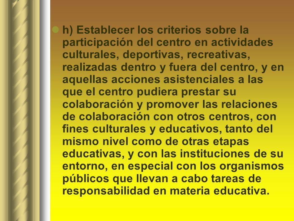 h) Establecer los criterios sobre la participación del centro en actividades culturales, deportivas, recreativas, realizadas dentro y fuera del centro