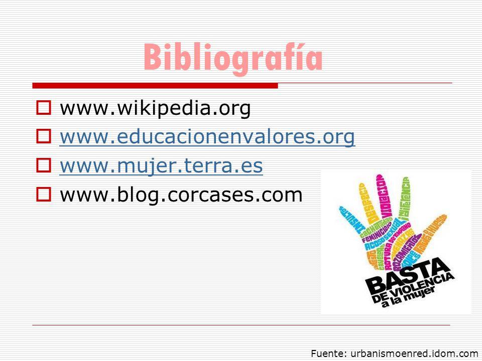 Bibliografía www.wikipedia.org www.educacionenvalores.org www.mujer.terra.es www.blog.corcases.com Fuente: urbanismoenred.idom.com