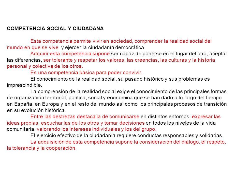 COMPETENCIA SOCIAL Y CIUDADANA Esta competencia permite vivir en sociedad, comprender la realidad social del mundo en que se vive y ejercer la ciudadanía democrática.