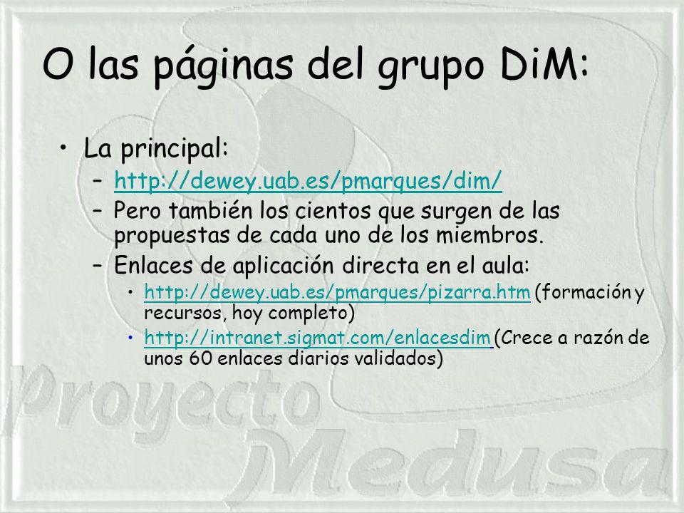O las páginas del grupo DiM: La principal: –http://dewey.uab.es/pmarques/dim/http://dewey.uab.es/pmarques/dim/ –Pero también los cientos que surgen de las propuestas de cada uno de los miembros.