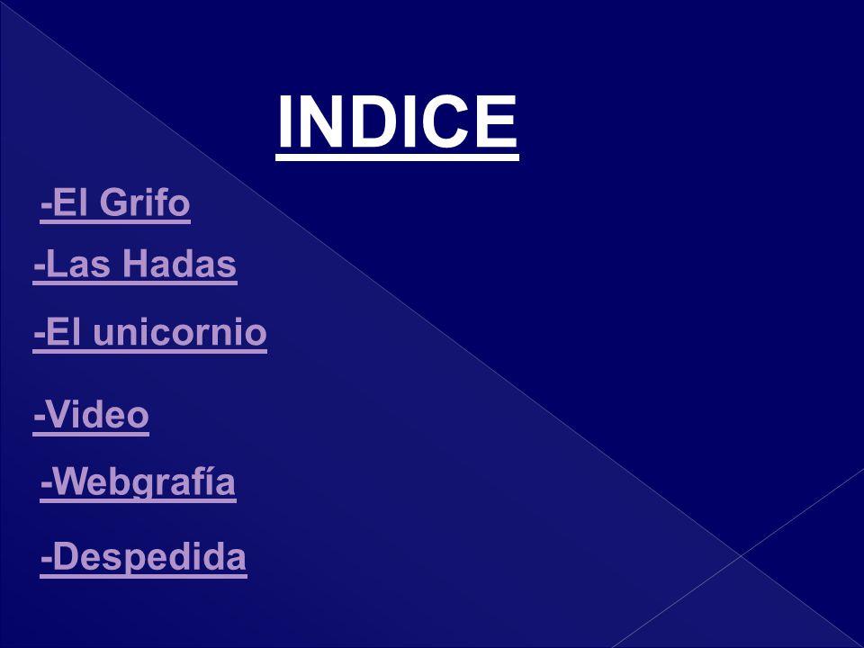 INDICE -El Grifo -Las Hadas -El unicornio -Video -Webgrafía -Despedida