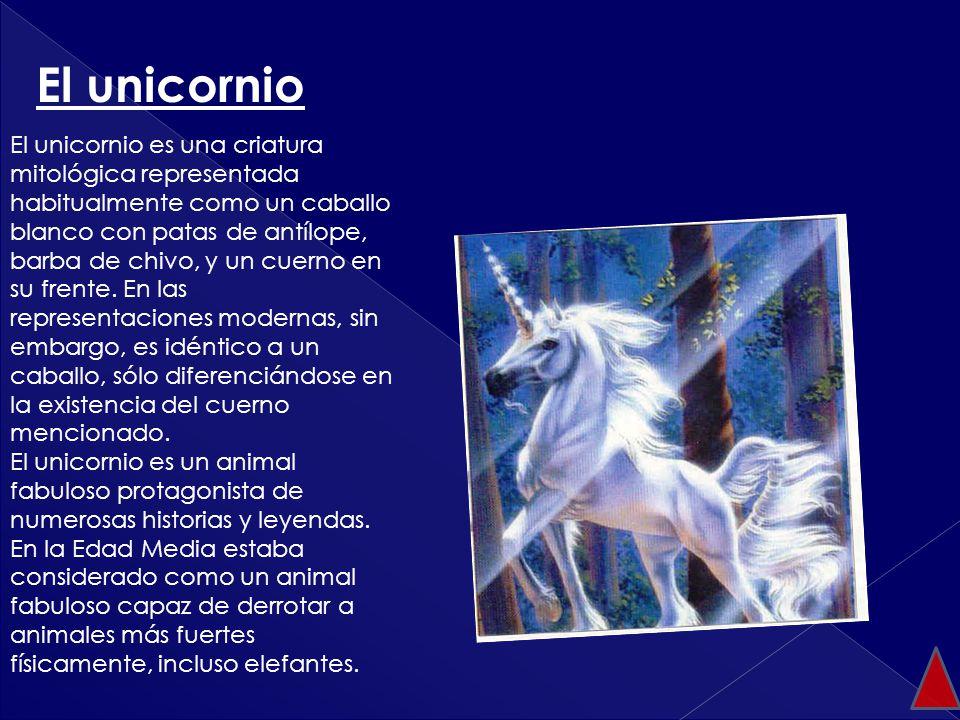 El unicornio es una criatura mitológica representada habitualmente como un caballo blanco con patas de antílope, barba de chivo, y un cuerno en su fre