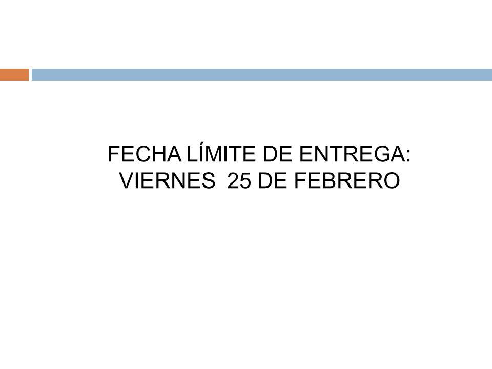 FECHA LÍMITE DE ENTREGA: VIERNES 25 DE FEBRERO
