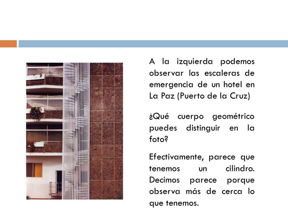 A la izquierda podemos observar las escaleras de emergencia de un hotel en La Paz (Puerto de la Cruz) ¿Qué cuerpo geométrico puedes distinguir en la foto.