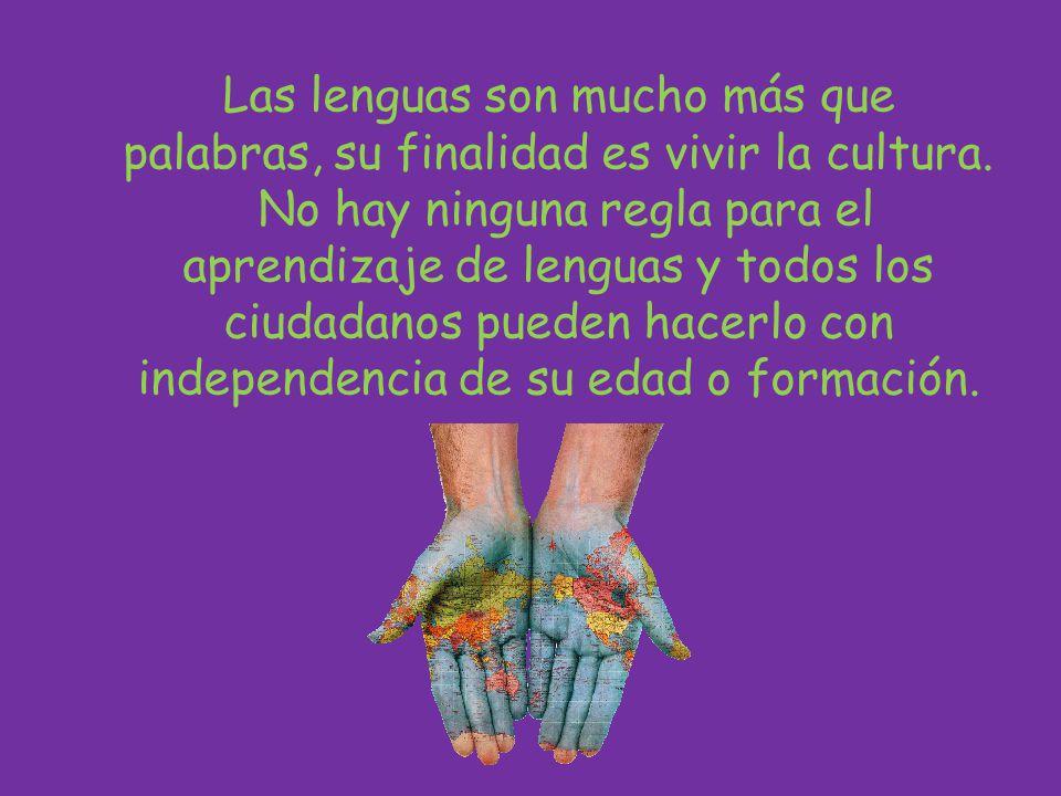Las lenguas son mucho más que palabras, su finalidad es vivir la cultura. No hay ninguna regla para el aprendizaje de lenguas y todos los ciudadanos p
