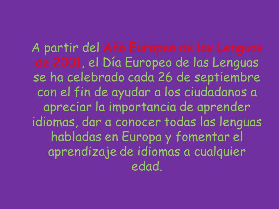 A partir del Año Europeo de las Lenguas de 2001, el Día Europeo de las Lenguas se ha celebrado cada 26 de septiembre con el fin de ayudar a los ciudad