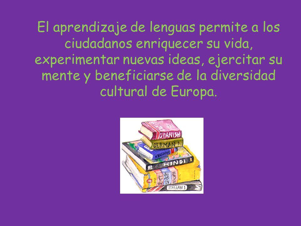 El aprendizaje de lenguas permite a los ciudadanos enriquecer su vida, experimentar nuevas ideas, ejercitar su mente y beneficiarse de la diversidad c