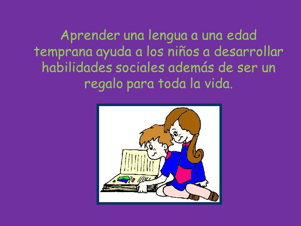 Aprender una lengua a una edad temprana ayuda a los niños a desarrollar habilidades sociales además de ser un regalo para toda la vida.
