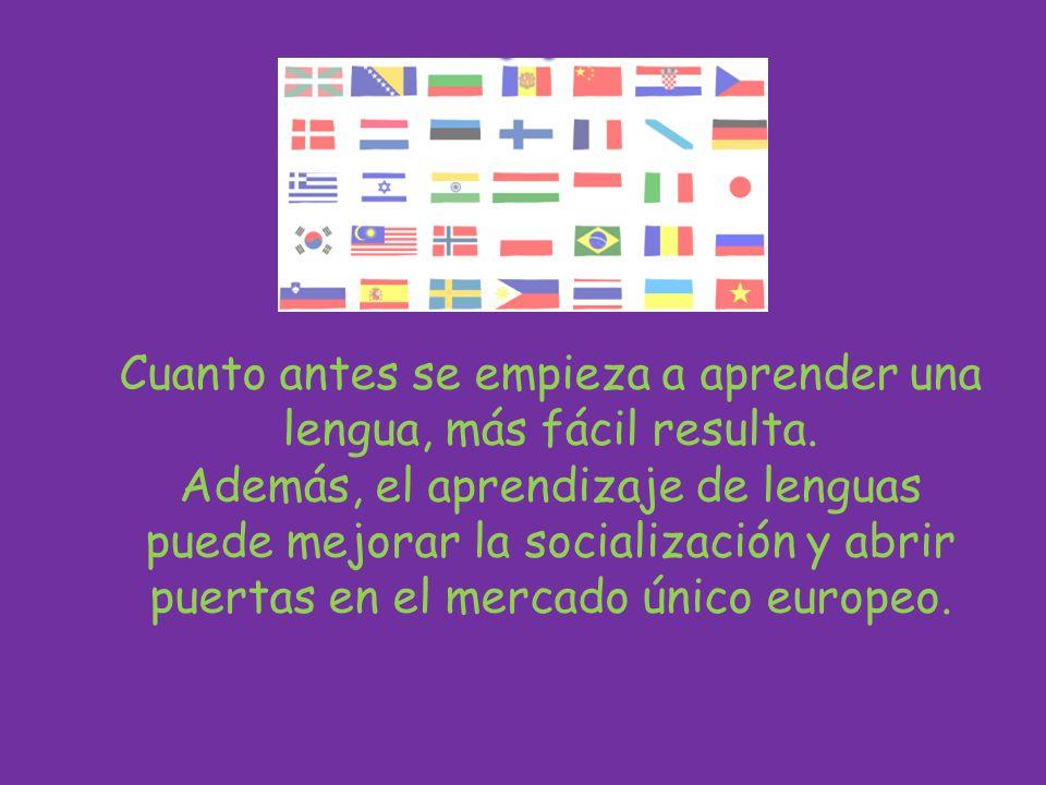 Cuanto antes se empieza a aprender una lengua, más fácil resulta. Además, el aprendizaje de lenguas puede mejorar la socialización y abrir puertas en