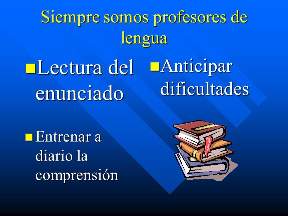 Siempre somos profesores de lengua Lectura del enunciado Anticipar dificultades Entrenar a diario la comprensión