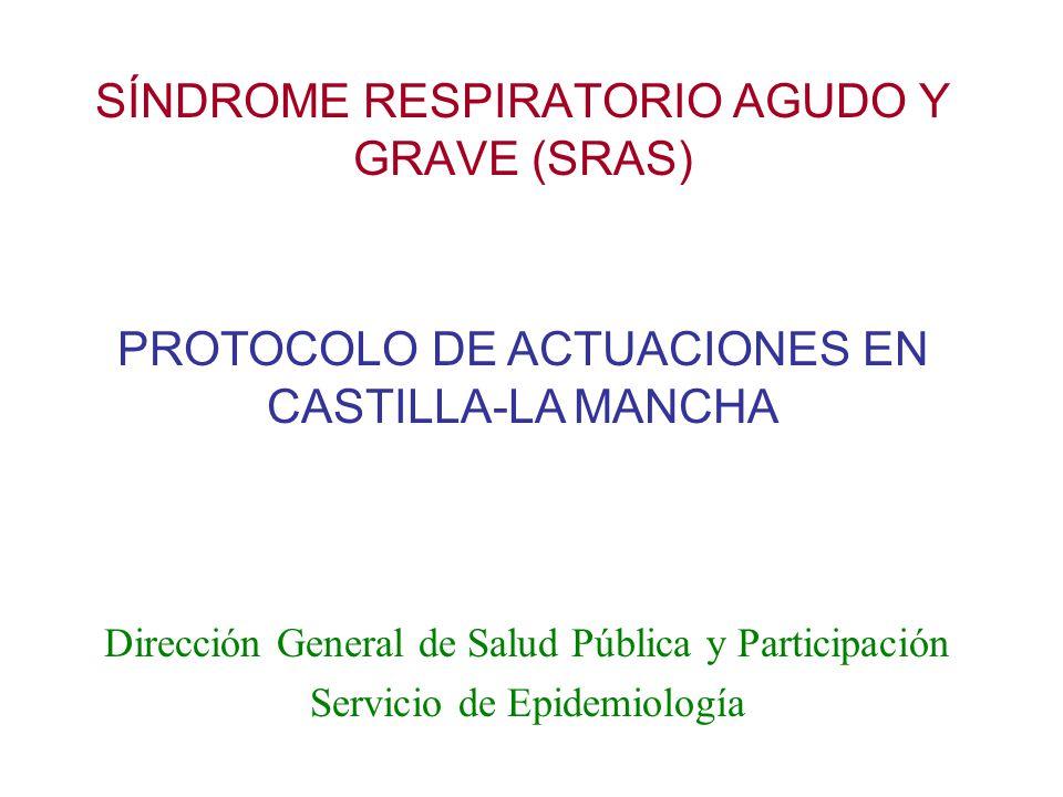SÍNDROME RESPIRATORIO AGUDO Y GRAVE (SRAS) Dirección General de Salud Pública y Participación Servicio de Epidemiología PROTOCOLO DE ACTUACIONES EN CA