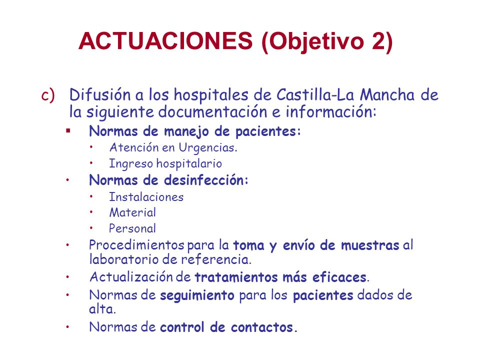 ACTUACIONES (Objetivo 2) c)Difusión a los hospitales de Castilla-La Mancha de la siguiente documentación e información: Normas de manejo de pacientes: