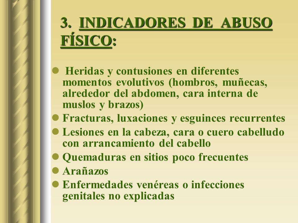 3. INDICADORES DE ABUSO FÍSICO: Heridas y contusiones en diferentes momentos evolutivos (hombros, muñecas, alrededor del abdomen, cara interna de musl