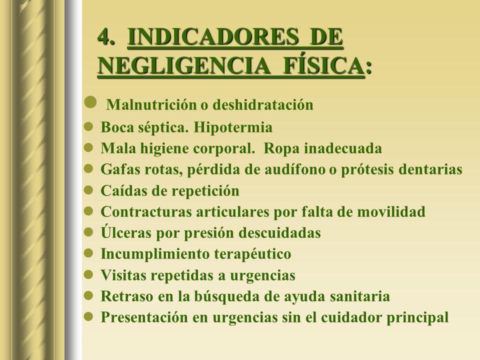 4. INDICADORES DE NEGLIGENCIA FÍSICA: Malnutrición o deshidratación Boca séptica. Hipotermia Mala higiene corporal. Ropa inadecuada Gafas rotas, pérdi