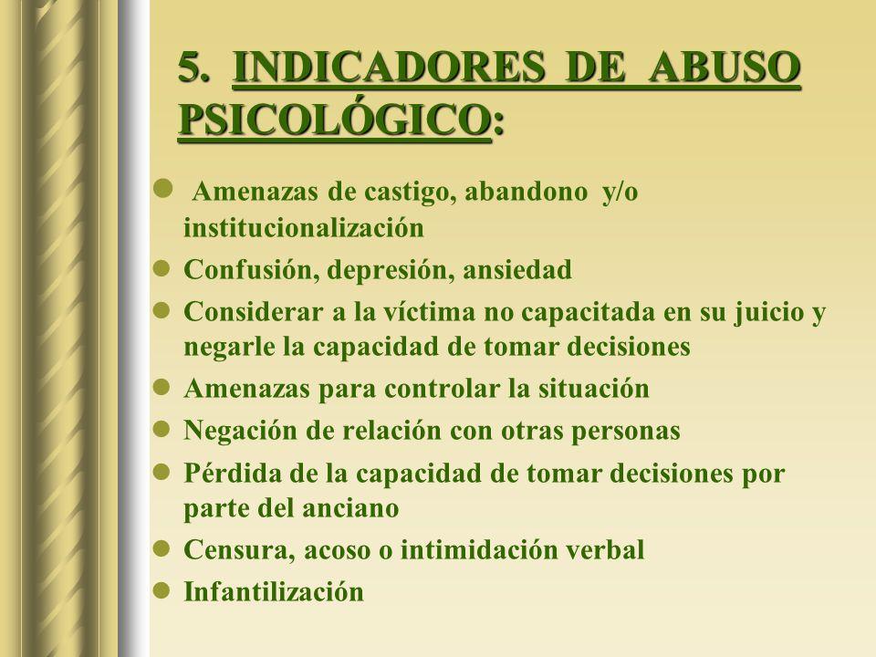 5. INDICADORES DE ABUSO PSICOLÓGICO: Amenazas de castigo, abandono y/o institucionalización Confusión, depresión, ansiedad Considerar a la víctima no
