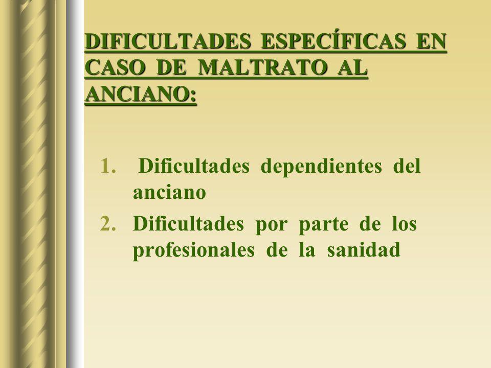 DIFICULTADES ESPECÍFICAS EN CASO DE MALTRATO AL ANCIANO: 1. Dificultades dependientes del anciano 2.Dificultades por parte de los profesionales de la