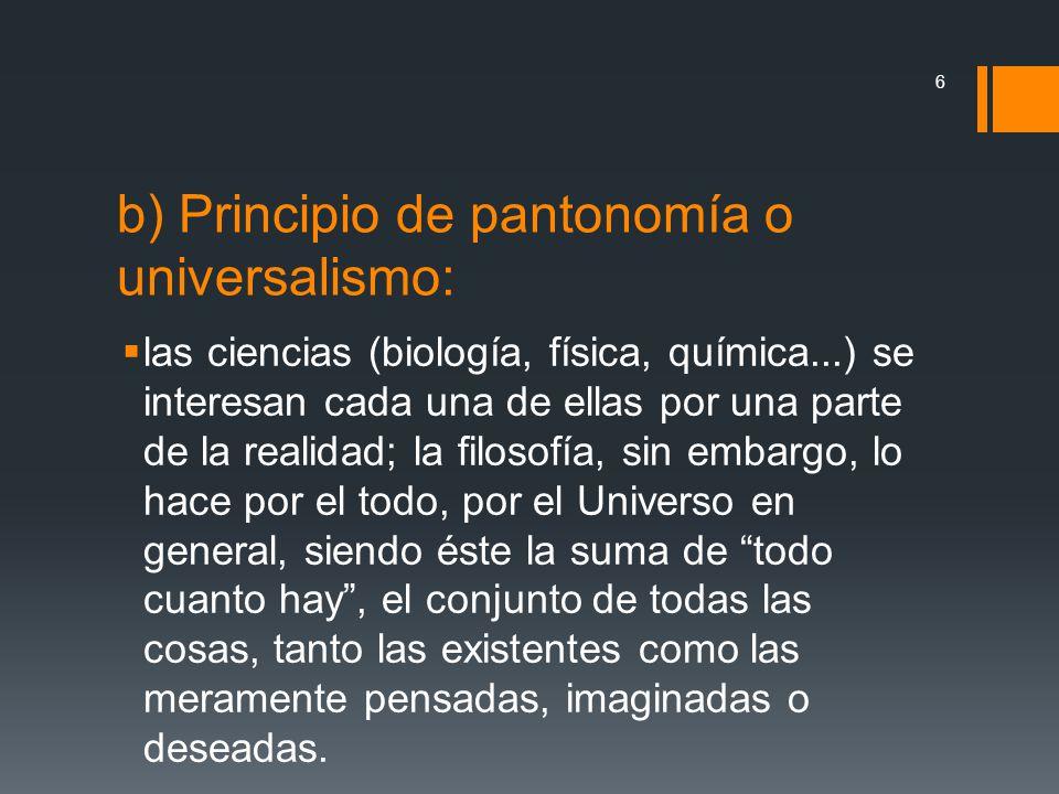 b) Principio de pantonomía o universalismo: las ciencias (biología, física, química...) se interesan cada una de ellas por una parte de la realidad; l